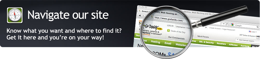 Navigate our site - Know what you want and where to find it? Get it here and you're on your way!