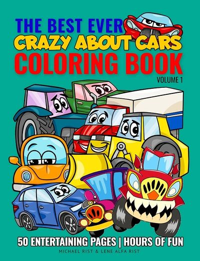 The Best Ever Crazy About Cars Coloring Book. Coloring boys age 4-8.  Cartoon cars, monster trucks.