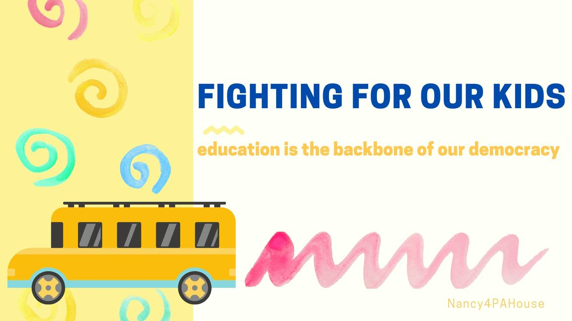 "school bus, ""Fighting for Our Kids"", education is the backbone of our democracy, nancy4pahouse"