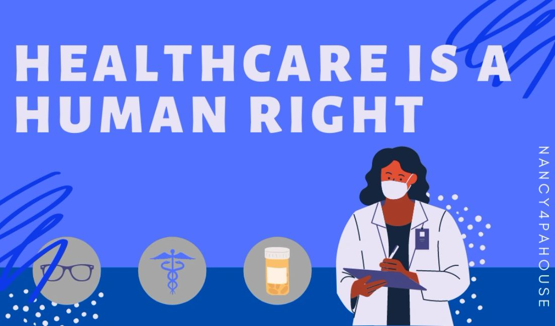 Healthcare is a human right, nancy4pahouse