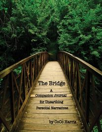 THE Bridge: A Companion Journal for Unearthing Personal Narratives by CoCo Harris