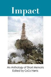 IMPACT: An Anthology of Short Memoirs by CoCo Harris