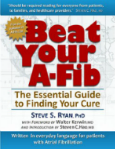 Beat Your A-Fib: The Essential Guide to Finding Your Cure by Steve S. Ryan, PhD; images available at http://beatyoura-fib.com/Press.html - Description: Book cover : Beat Your A-Fib: The Essential Guide to Finding Your Cure by Steve S. Ryan, PhD; images available at http://beatyoura-fib.com/Press.html