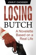 Losing Butch, a Novelette Based on a Real Life