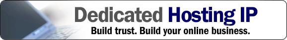 Dedicated Hosting IP - Build trust. Build your online business!