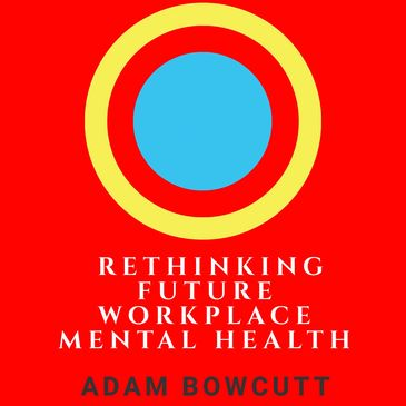 WORK IS MENTAL: Rethinking Workplace Mental Health