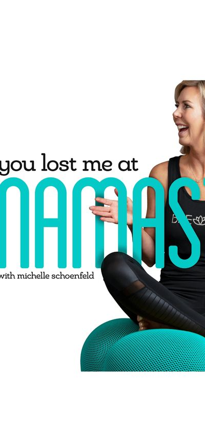 Best Podcasts  You Lost Me at Namaste with michelle schoenfeld