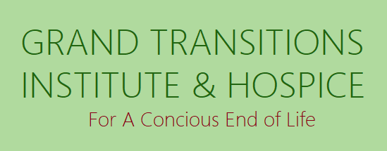 GRAND TRANSITIONS INSTITUTE & HOSPICE for conscious End of Life T