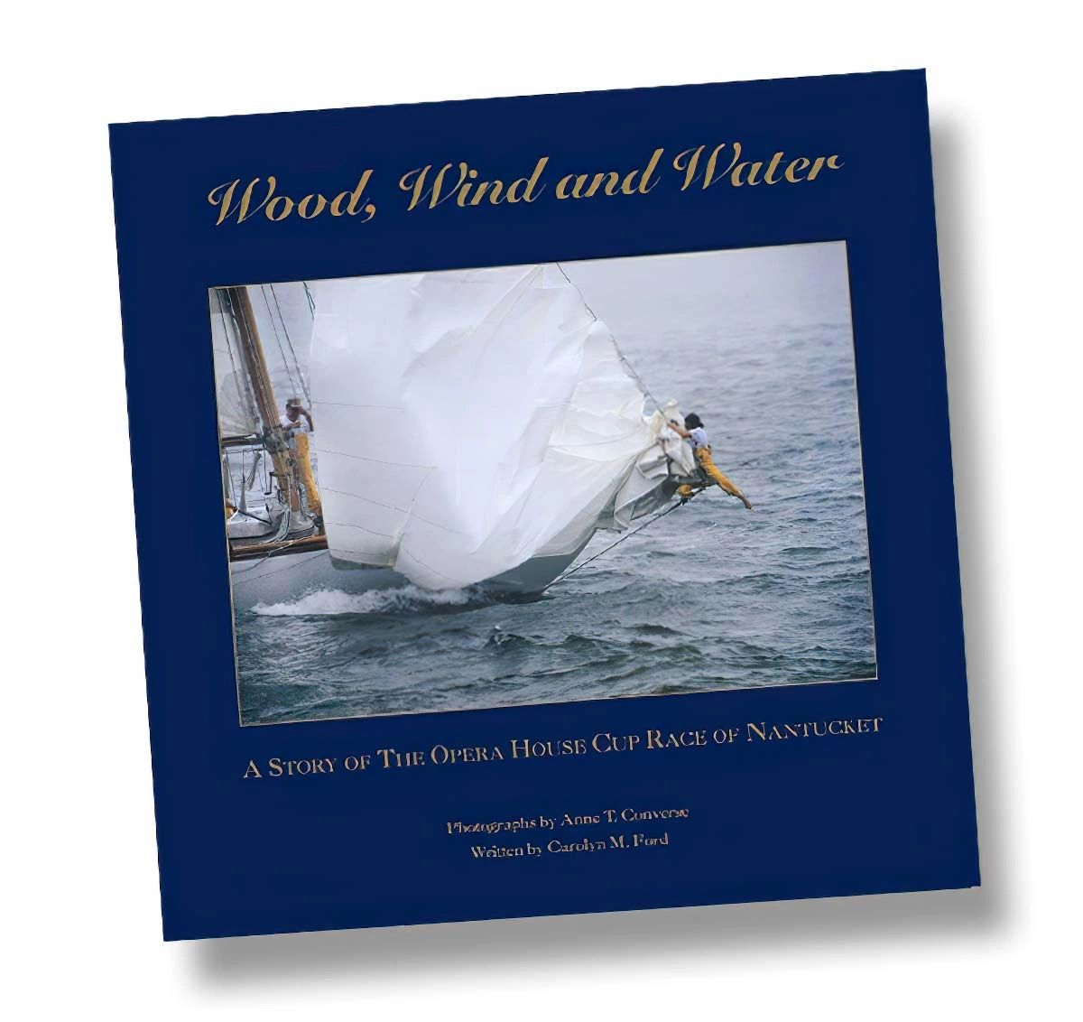 WOOD, WIND & WATER - A Story of the Opera House Race of Nantucket