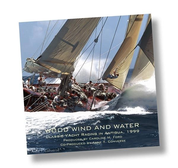 WOOD, WIND & WATER, Classic Yacht Racing in Antigua, 1999