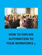 DOWNLOAD THE HOW TO EXPLAIN AUTOMATION TO YOUR WORKFORCE PDF