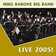 Mike Barone Big Band Live 2005! Mike Barone Big Band CD || 2005 || Rhubarb Recordings Mike Barone, l