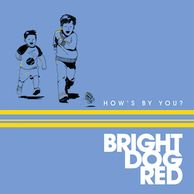 Bright Dog Red, How's By You? artwork