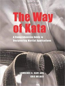 The way of Kata a comprehensive guide to deciphering Martial applications.
