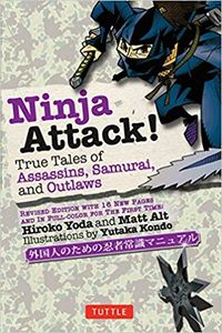 Ninja Attack true tales of Assassins, Samurai, and Outlaws.