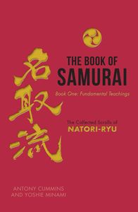 The Book of the Samurai the works of a Samurai School  founded in the 16th century called Natori-Ryu