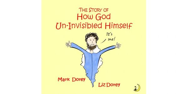 The Story of How God Un-Invisibled Himself