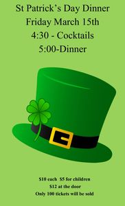 St. Patrick's Dinner. 3/15/19 cocktails: 4:30, dinner: 5:00 $10 each, children $5, $12 at the door.