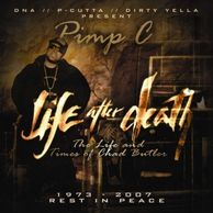 "DJ WILDCHILD DNA PRESENTS: PIMP C ""LIFE AFTER DEATH THE LIFE AND TIMES OF CHAD BUTLER"" W/DIRTY YELLA"