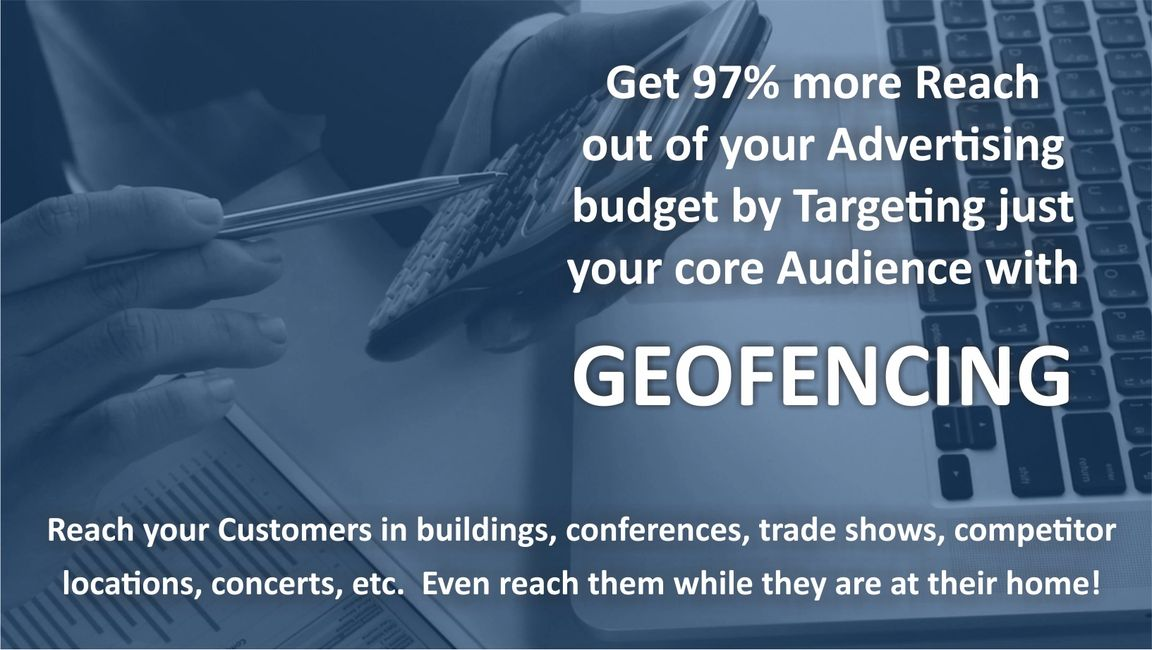 Get 97% more Reach out of your advertising budget Targeting just your core Audience with Geofencing.