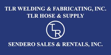 TLR WELDING AND FABRICATING TLR HOSE AND SUPPLY SENDERO SALES AND RENTALS
