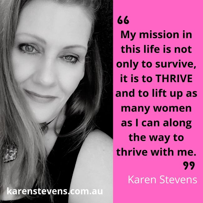 not only to survive but to THRIVE and to lift up as many women as I can along the way to thrive with