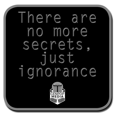 GenpopMedia Tagline: There are no more secrets, just ignorance.