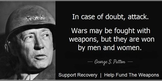 General Patton's guidance on how to fight a war is useful. Substance Abuse is the most important war