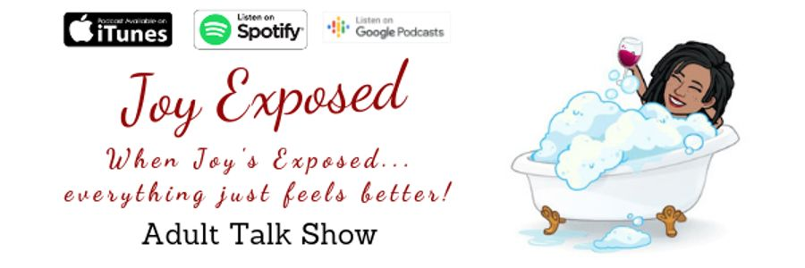Joy Exposed, Wednesdays, 9:30PM, Adult Talk Show, iTunes, GooglePlay