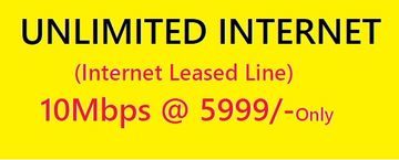 Unlimited Internet Leased Line  10Mbps @ Rs. 5999/- Only