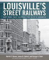 """Louisville Street Railways"" by Martin Biemer, George Yater, and James Calvert"