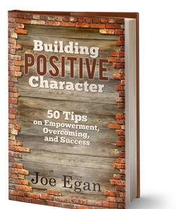 Read Building Positive Character and receive over 50 tips on Empowerment, Overcoming, and Success.