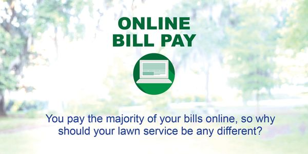 Online Bill Pay. You pay the majority of your bills online, so pay your lawn bill online too.
