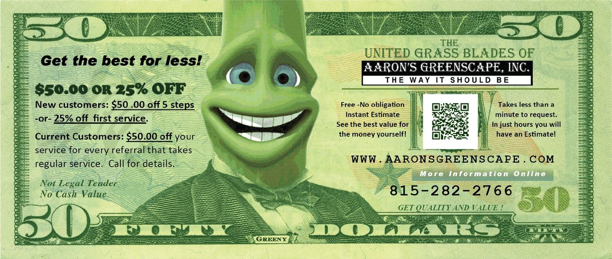 $50.00 off your lawn and $50.00 off for a friend when they set up in northern Illinois service area