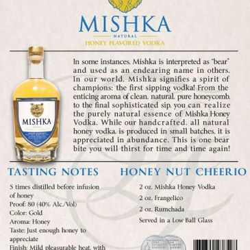 "Rich Indeed. Mishka Honey Vodka is our brand's flagship flavor - and for good reason. This full-flavored honey vodka embodies our company vision with it's all-natural, gluten free, Non-GMO, honey-infused tasting notes while delivering on our promise to bring the industry's only ""sipping vodka"" to the shelves of bars and restaurants throughout the country. Enjoy a glass of Mishka Honey on-the-rocks and experience the taste of natural honeycomb in every sip - or add the full-flavored profile to a variety of our original cocktails. It is truly a spirit that you have never experienced - and a spirit you will crave to experience again and again."