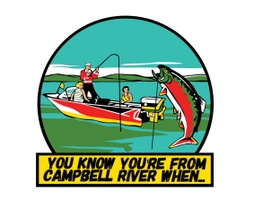 You Know You're From Campbell River When...