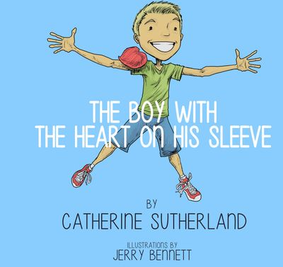 Catherine Sutherland's Children Book The Boy with the heart on his sleeve