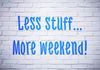 Yes! I pick More Weekend every time!