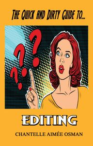THE QUICK AND DIRTY GUIDE TO EDITING BY CHANTELLE AIMEE OSMAN