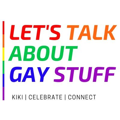 Let's Talk About Gay Stuff LGBTQ HistoryPodcast Episodes