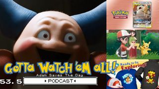 Gotta Watch'em All Podcast Episode 53.5 Adam Saves The Day