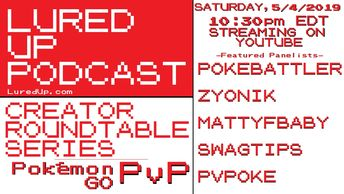 Lured Up Podcast Creator Roundtable Pokemon GO PvP MattyFBaby Zyonik SwagTips Pokebttler PvPoke