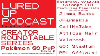 LURED UP PODCAST CREATOR ROUNDTABLE POKEMON GO PVP Jimma Banks JFarmakis Atticus Nair  GO Stadium