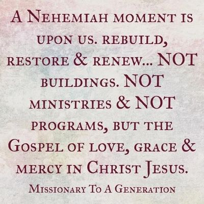 Restore and Renew, not buildings, not mans ministries, not programs, but Gods Church.