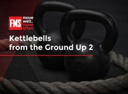 Kettlebells from the Ground Up 2