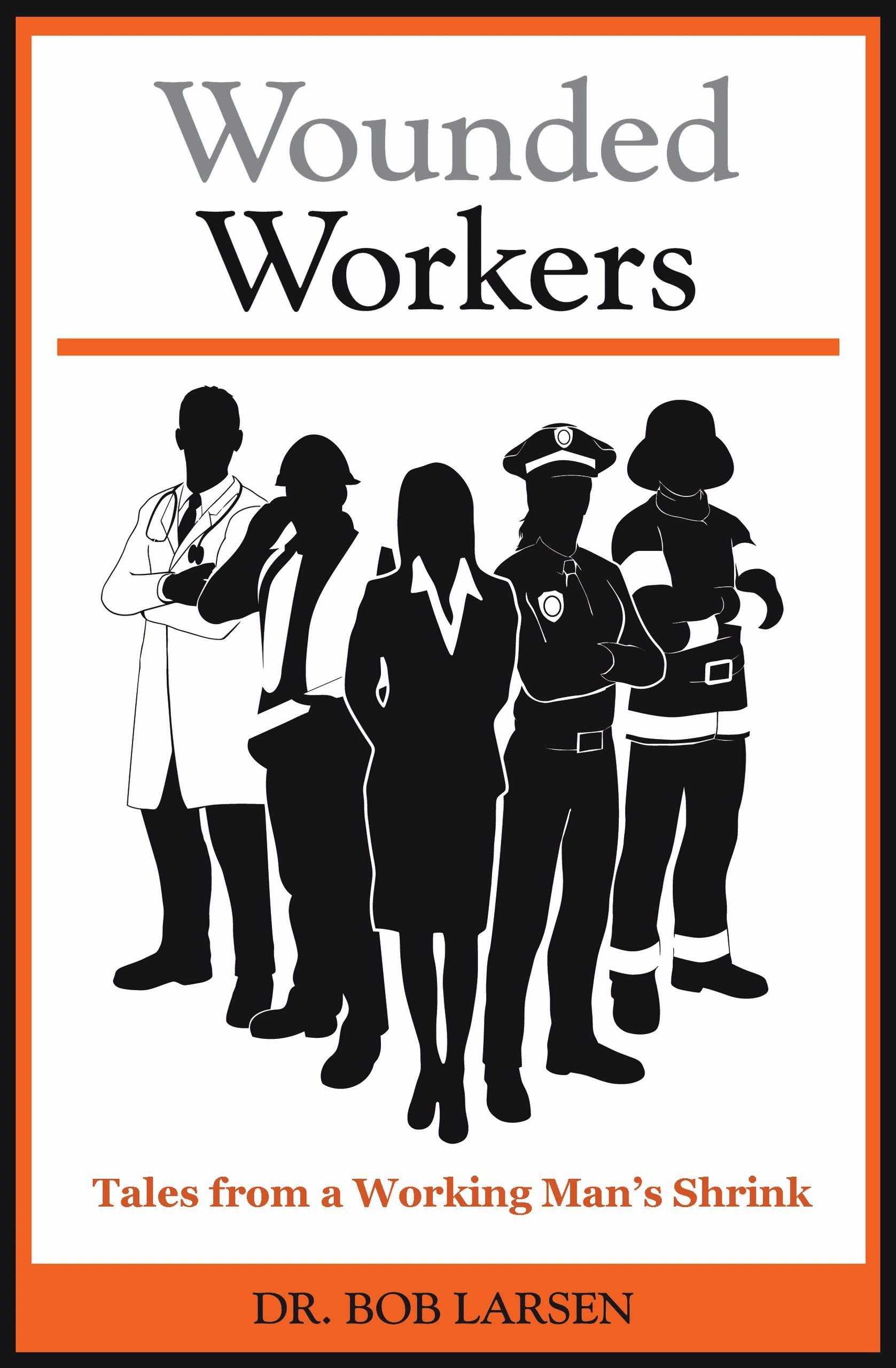 Wounded Workers - Book Cover Dr. Bob Larsen, Author