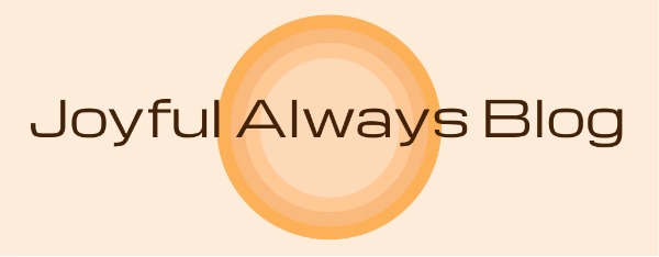 Joyful Always Blog