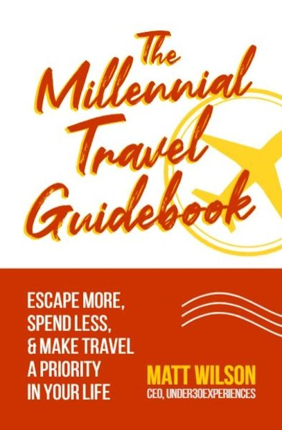 The Millennial Travel Guidebook: Escape More, Spend Less, & Make Travel a Priority in Your Life