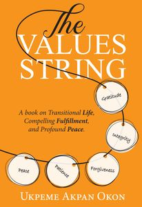 The Values String: A book on Transitional Life, Compelling Fulfillment, and Profound Peace.
