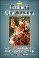 Eminent Charlotteans: Twelve Historical Profiles from North Carolina's Queen City book.
